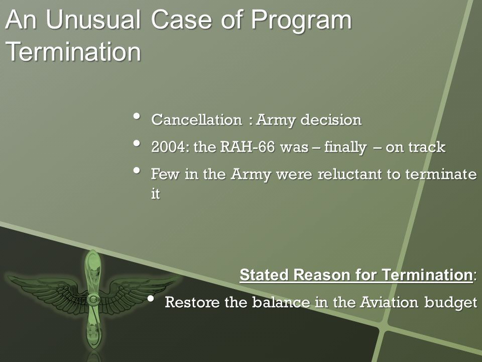 An Unusual Case of Program Termination Cancellation : Army decision Cancellation : Army decision 2004: the RAH-66 was – finally – on track 2004: the R