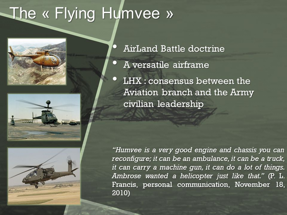 The « Flying Humvee » AirLand Battle doctrine AirLand Battle doctrine A versatile airframe A versatile airframe LHX : consensus between the Aviation b