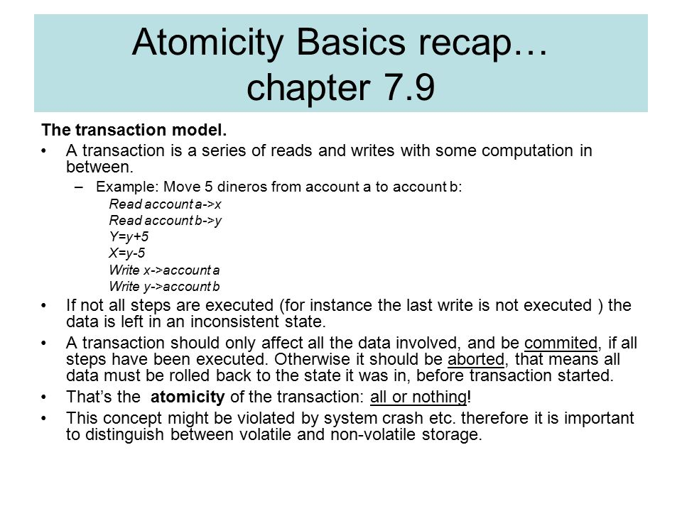 Atomicity Basics recap… chapter 7.9 The transaction model.