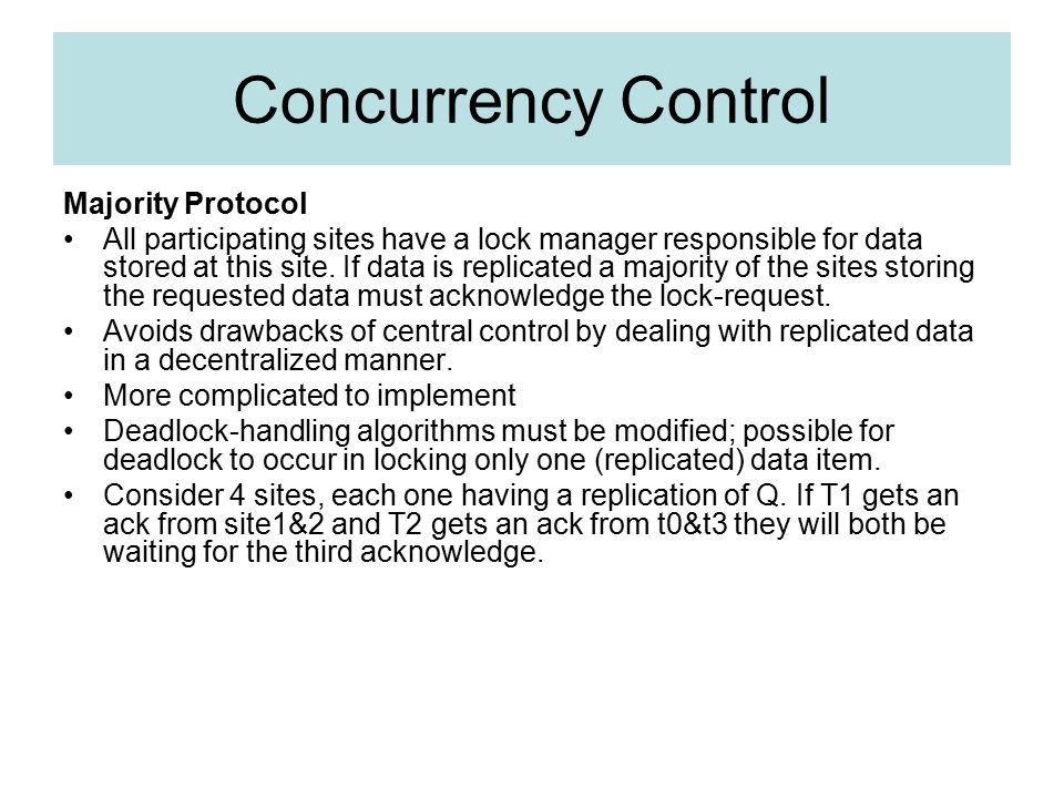 Concurrency Control Majority Protocol All participating sites have a lock manager responsible for data stored at this site.