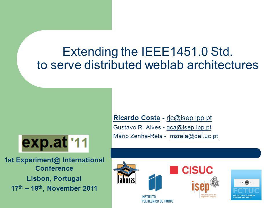 Extending the IEEE1451.0 Std. to serve distributed weblab architectures Ricardo Costa - rjc@isep.ipp.ptrjc@isep.ipp.pt Gustavo R. Alves - gca@isep.ipp