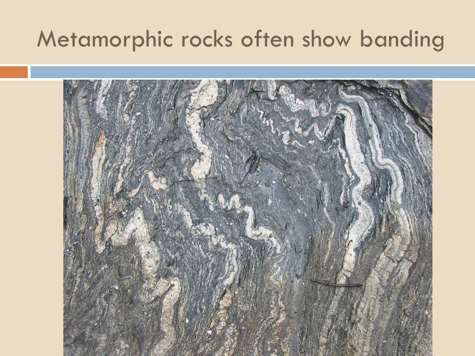 Metamorphic rocks often show banding