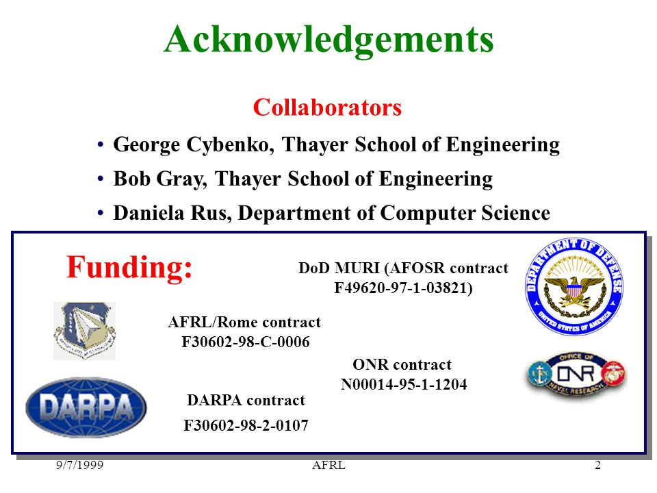 9/7/1999AFRL2 Acknowledgements George Cybenko, Thayer School of Engineering Bob Gray, Thayer School of Engineering Daniela Rus, Department of Computer