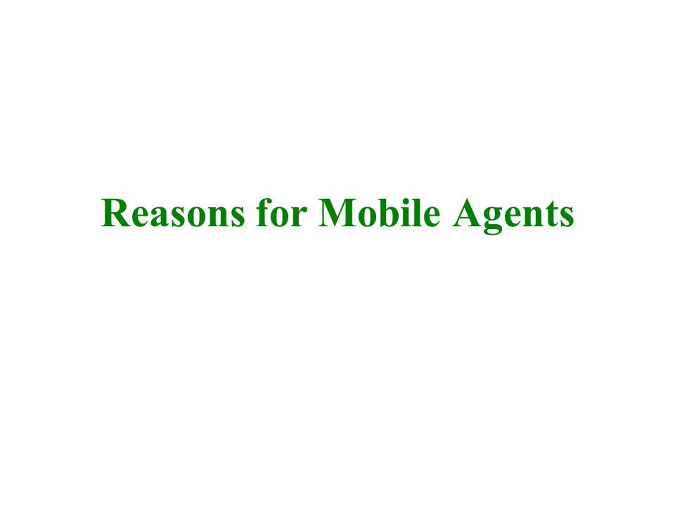 Reasons for Mobile Agents