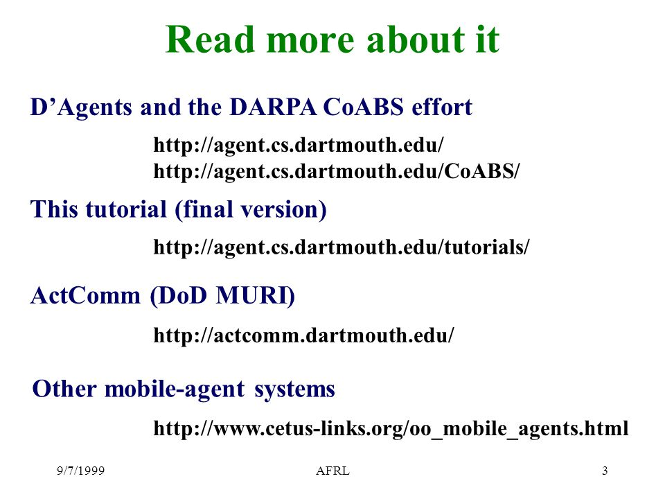 9/7/1999AFRL14 Different kinds of mobility Strong (data and control) Weak (data only) Remote references ( system state) Files No remote references (no system state) Files