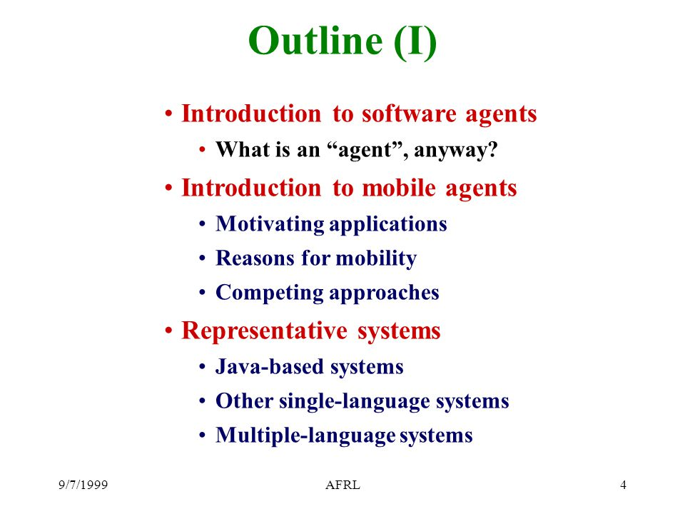 9/7/1999AFRL5 Outline (II) D'Agents D'Agents orientation Example: Writing a Tcl agent Results and research Performance Research: Choose when to move Research: Other services The future of mobile agents