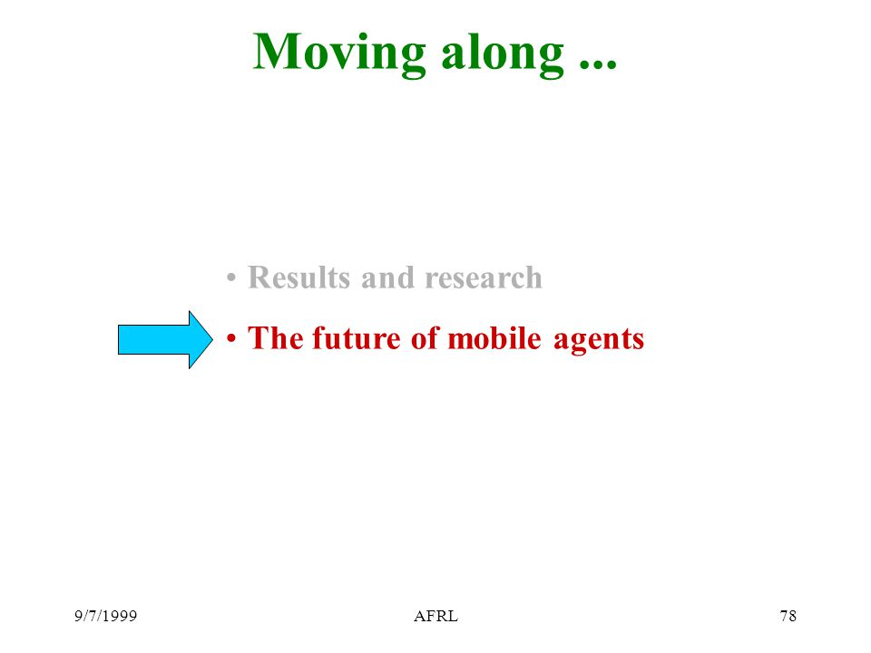 9/7/1999AFRL78 Moving along... Results and research The future of mobile agents