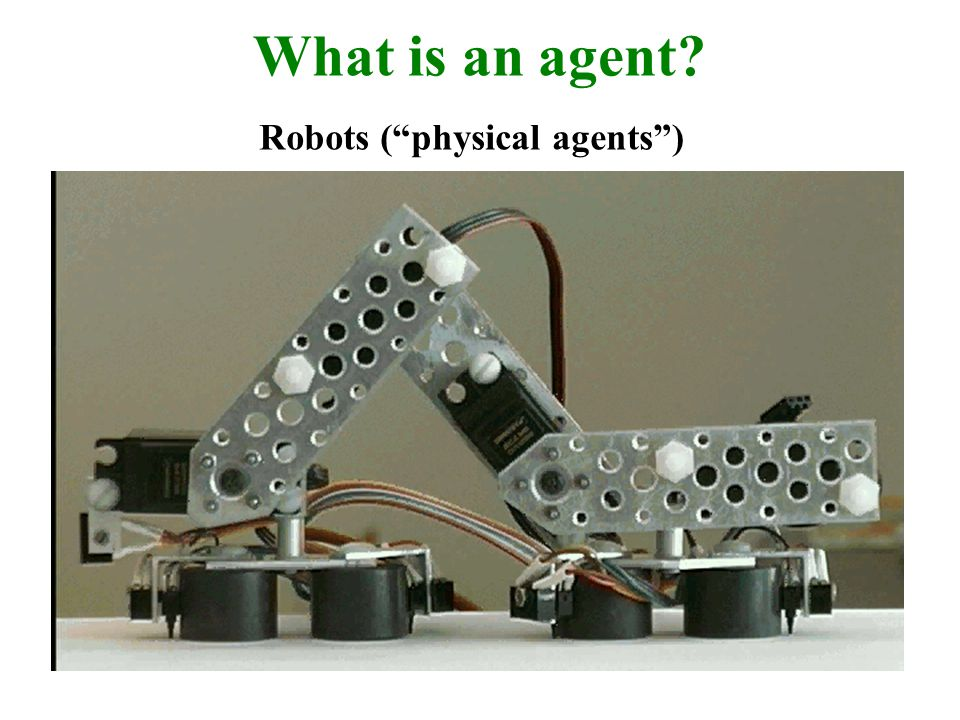 "What is an agent? Robots (""physical agents"")"