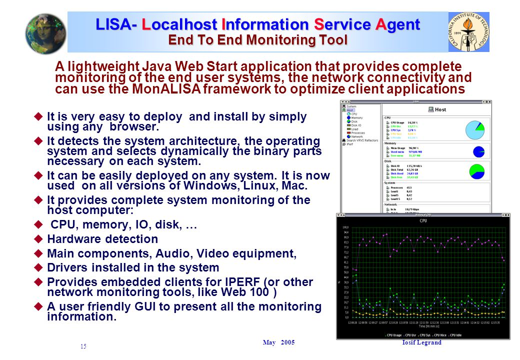 May 2005 Iosif Legrand 15 LISA- Localhost Information Service Agent End To End Monitoring Tool u u It is very easy to deploy and install by simply using any browser.