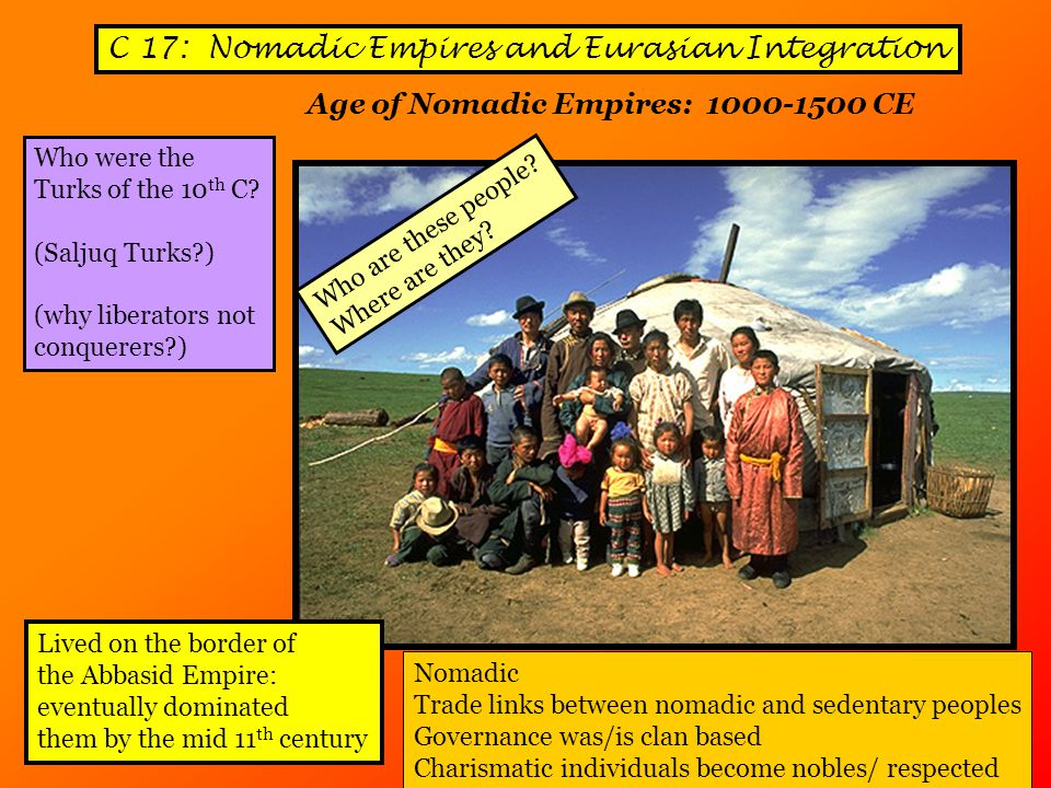 C 17: Nomadic Empires and Eurasian Integration Who were the Turks of the 10 th C.