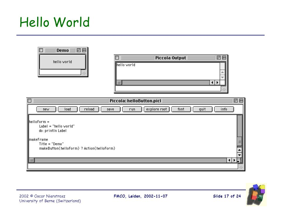 Slide 17 of 24FMCO, Leiden, 2002-11-072002 © Oscar Nierstrasz University of Berne (Switzerland) Hello World