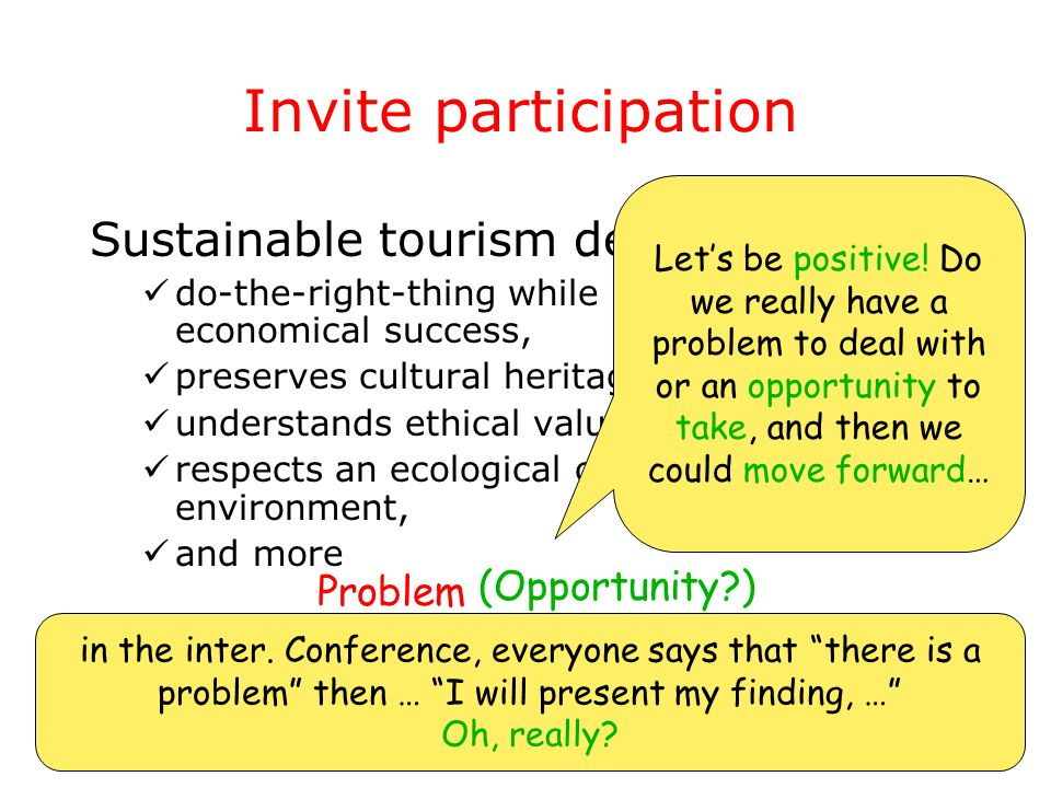 20 Invite participation Sustainable tourism development do-the-right-thing while keeping economical success, preserves cultural heritages, understands ethical values, respects an ecological community and its environment, and more in the inter.