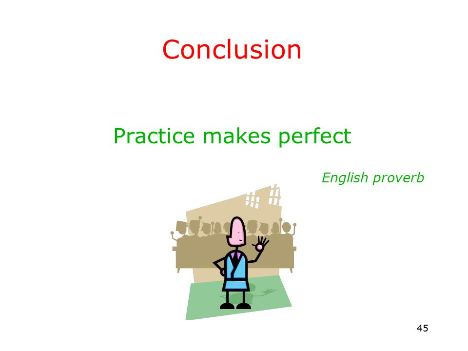 45 Conclusion Practice makes perfect English proverb