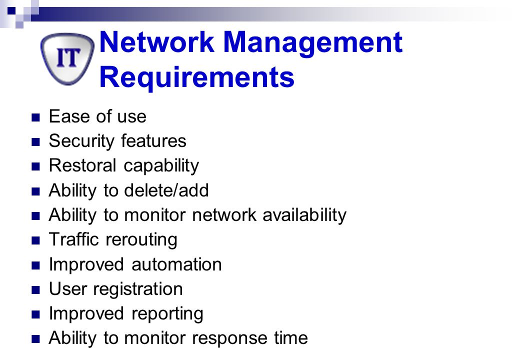 Network Management Requirements Control corporate strategic assets Control complexity Improve service Balance various needs Reduce downtime Control cost