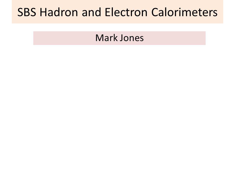 SBS Hadron and Electron Calorimeters Mark Jones