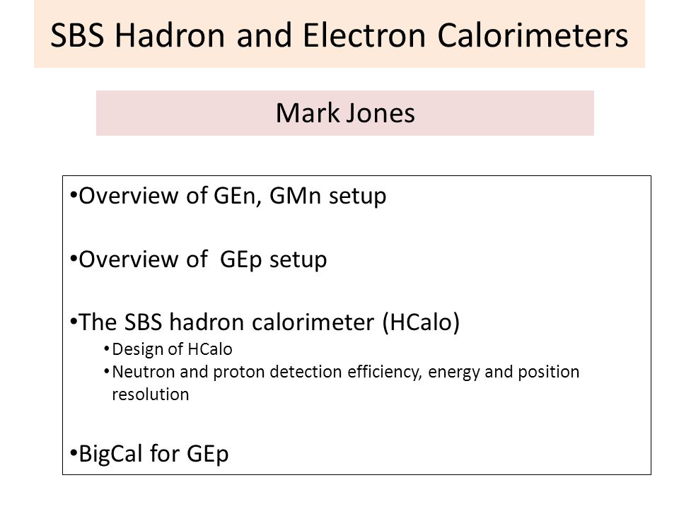 SBS Hadron and Electron Calorimeters Mark Jones Overview of GEn, GMn setup Overview of GEp setup The SBS hadron calorimeter (HCalo) Design of HCalo Ne