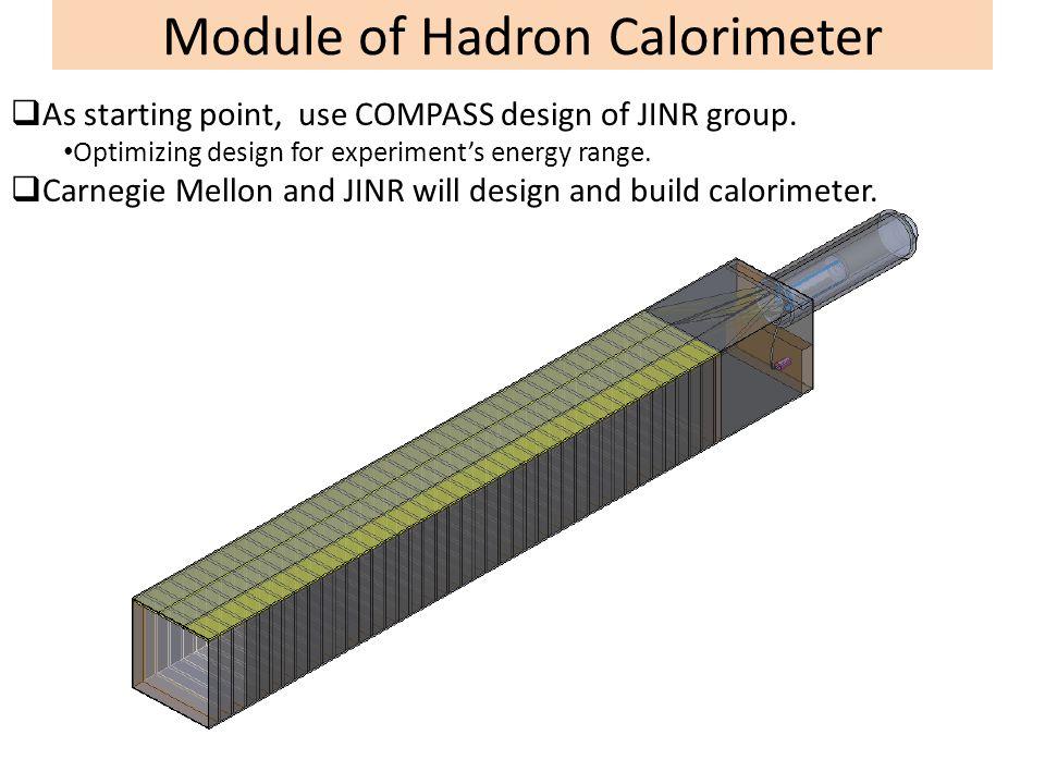 Module of Hadron Calorimeter  As starting point, use COMPASS design of JINR group. Optimizing design for experiment's energy range.  Carnegie Mellon