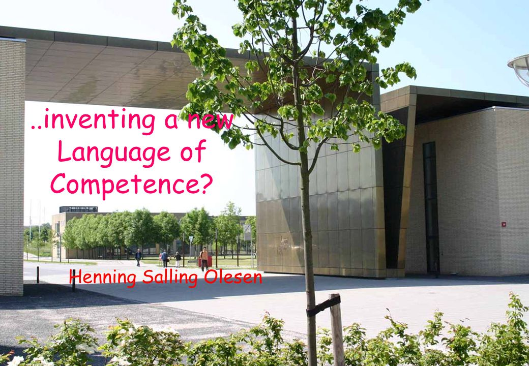 ..inventing a new Language of Competence? Henning Salling Olesen