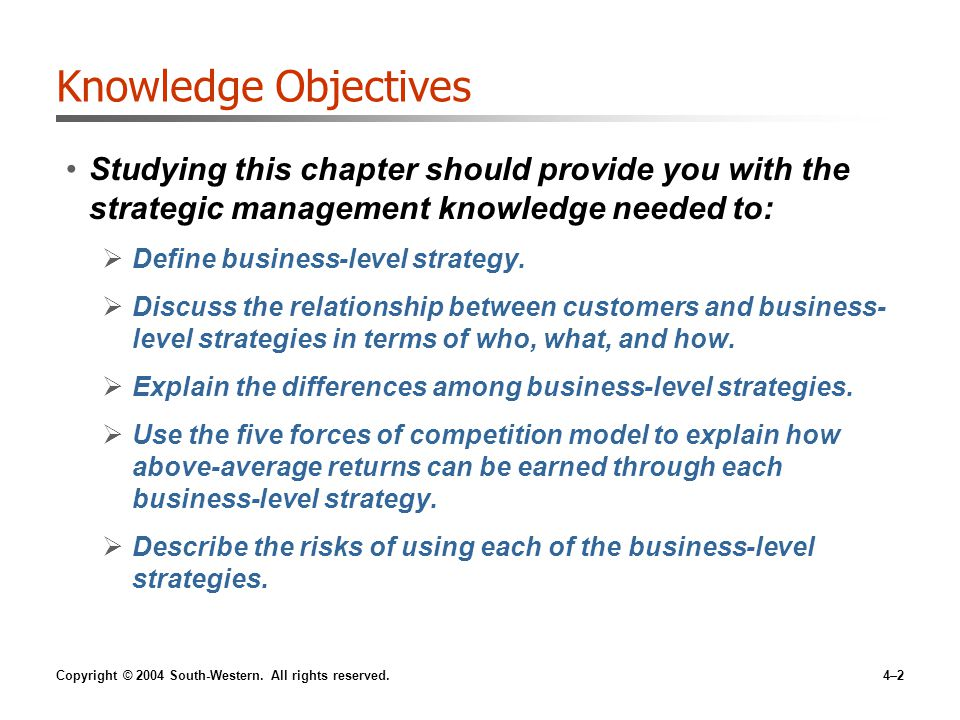 Copyright © 2004 South-Western. All rights reserved.4–2 Knowledge Objectives Studying this chapter should provide you with the strategic management kn