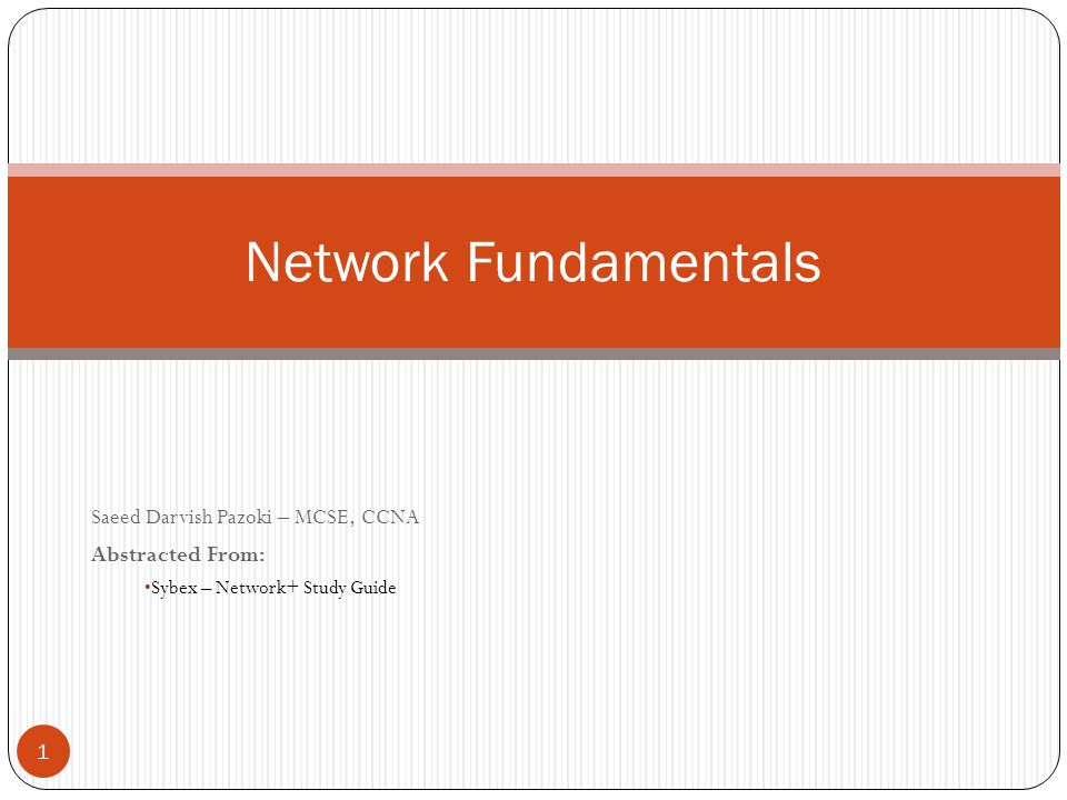 Saeed Darvish Pazoki – MCSE, CCNA Abstracted From: Sybex – Network+ Study Guide Network Fundamentals 1