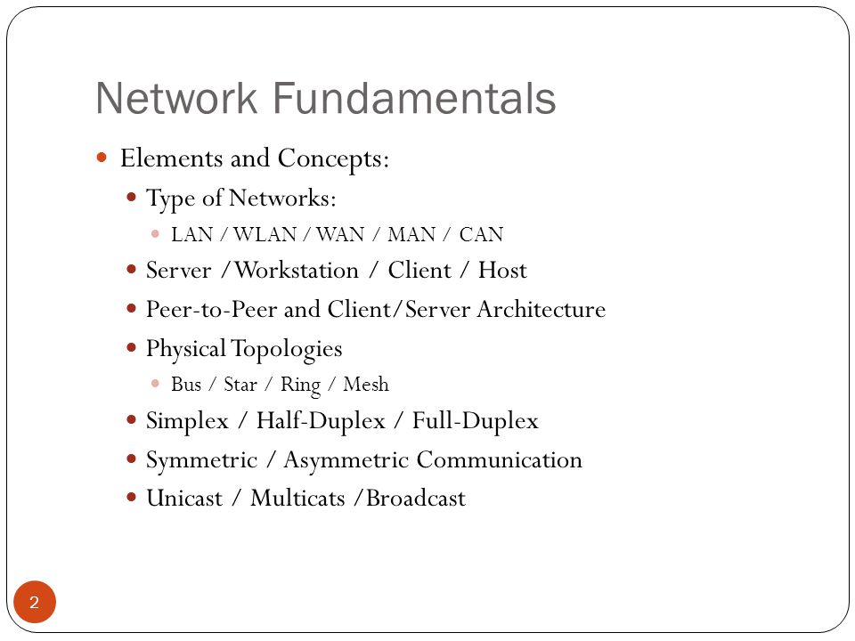 Network Fundamentals Star Topology Each computer in a star topology is connected to a central point by a separate cable or wireless connection.