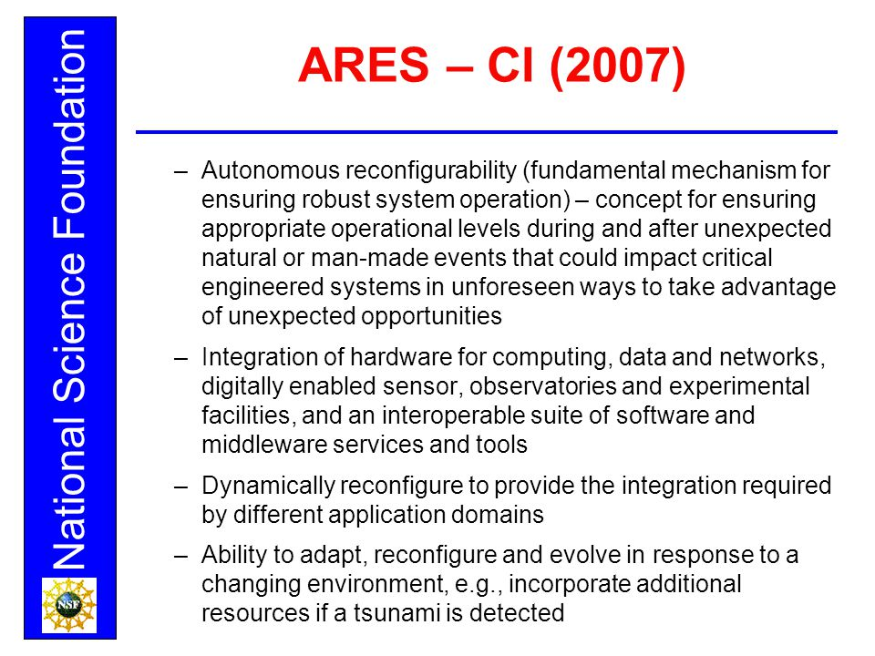 National Science Foundation ARES – CI (2007) –Autonomous reconfigurability (fundamental mechanism for ensuring robust system operation) – concept for