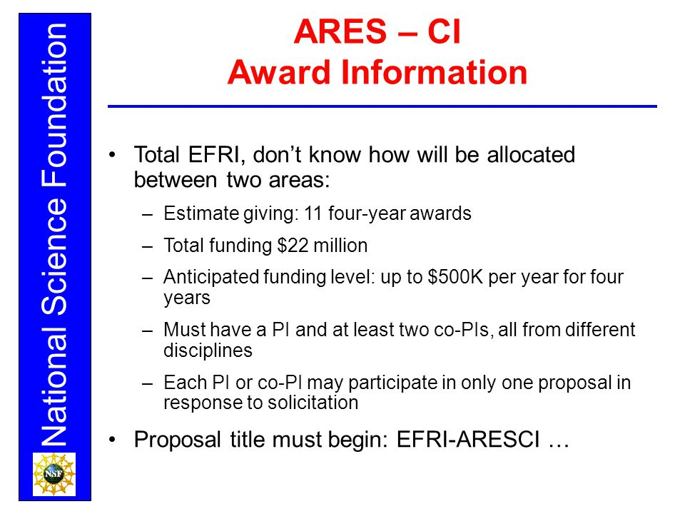 National Science Foundation ARES – CI Award Information Total EFRI, don't know how will be allocated between two areas: –Estimate giving: 11 four-year