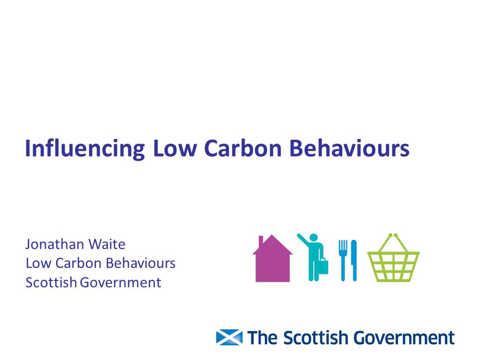 Jonathan Waite Low Carbon Behaviours Scottish Government Influencing Low Carbon Behaviours