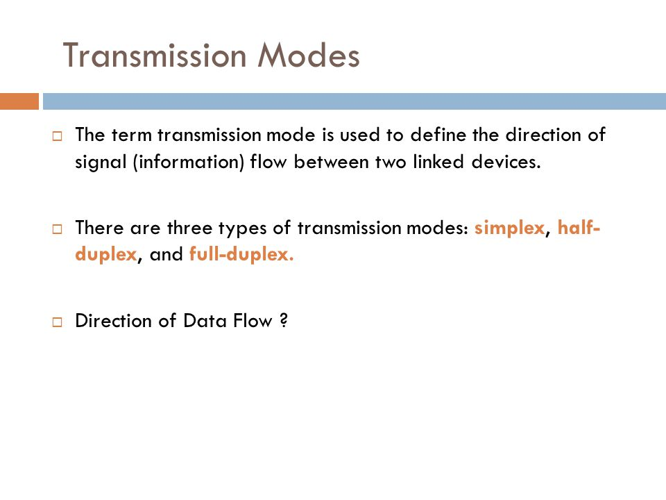  The term transmission mode is used to define the direction of signal (information) flow between two linked devices.  There are three types of trans
