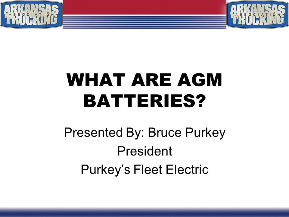 IMPLEMENTATION OF AGM BATTERIES AT MY FLEET Presented By: Carl Tapp, CDM/E Vice President of Maintenance P.A.M.