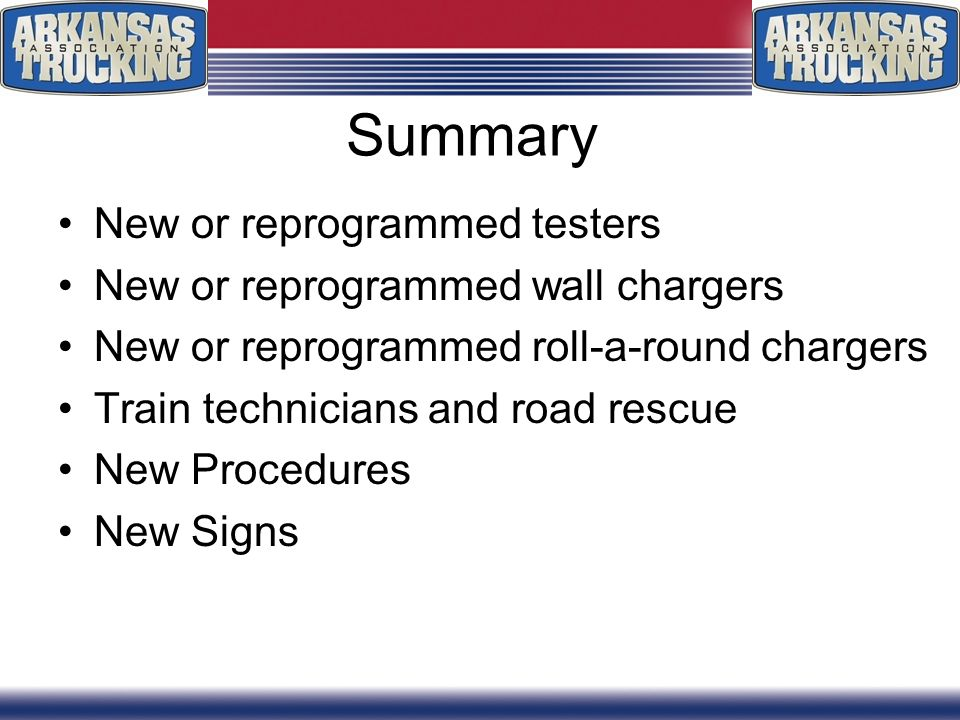 Summary New or reprogrammed testers New or reprogrammed wall chargers New or reprogrammed roll-a-round chargers Train technicians and road rescue New Procedures New Signs
