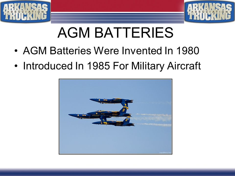 AGM BATTERIES AGM Batteries Were Invented In 1980 Introduced In 1985 For Military Aircraft