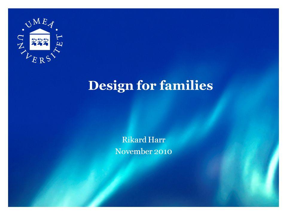 Design for families Rikard Harr November 2010