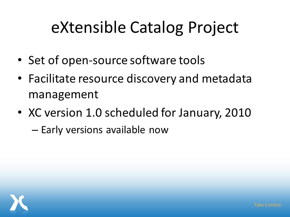 eXtensible Catalog Project Project funding from Andrew W.