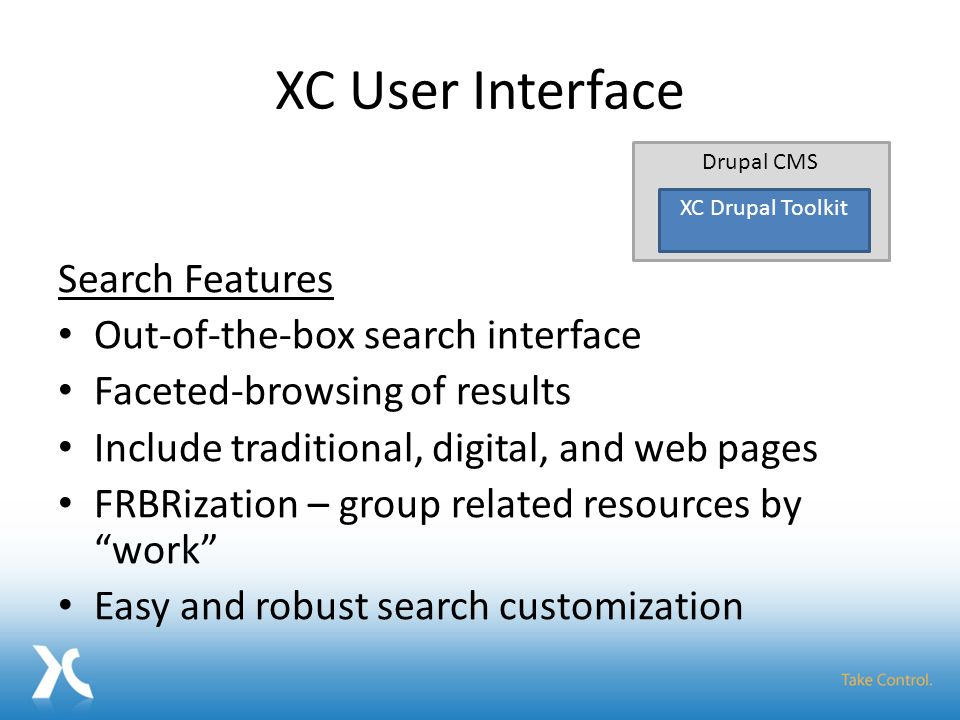 XC User Interface Search Features Out-of-the-box search interface Faceted-browsing of results Include traditional, digital, and web pages FRBRization