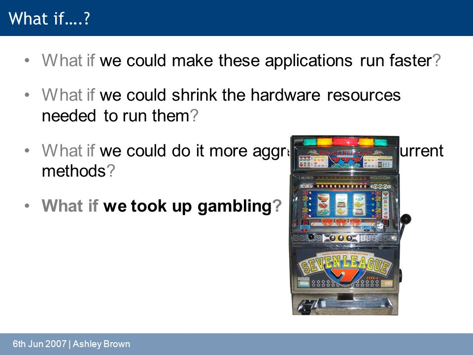 6th Jun 2007 | Ashley Brown What if…..What if we could make these applications run faster.