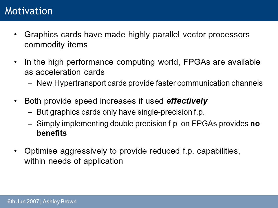 6th Jun 2007 | Ashley Brown Motivation Graphics cards have made highly parallel vector processors commodity items In the high performance computing wo