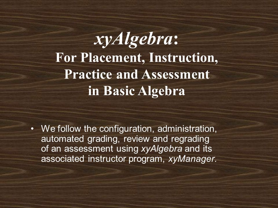 xyAlgebra: For Placement, Instruction, Practice and Assessment in Basic Algebra We follow the configuration, administration, automated grading, review