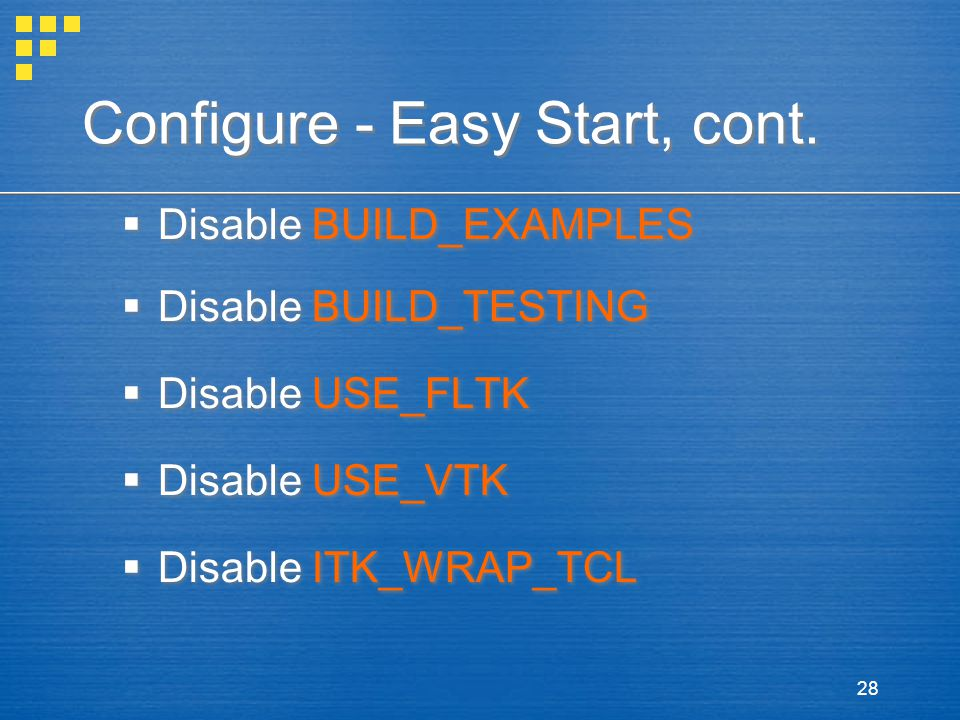 28  Disable BUILD_EXAMPLES  Disable BUILD_TESTING  Disable USE_FLTK  Disable USE_VTK  Disable ITK_WRAP_TCL  Disable BUILD_EXAMPLES  Disable BUI