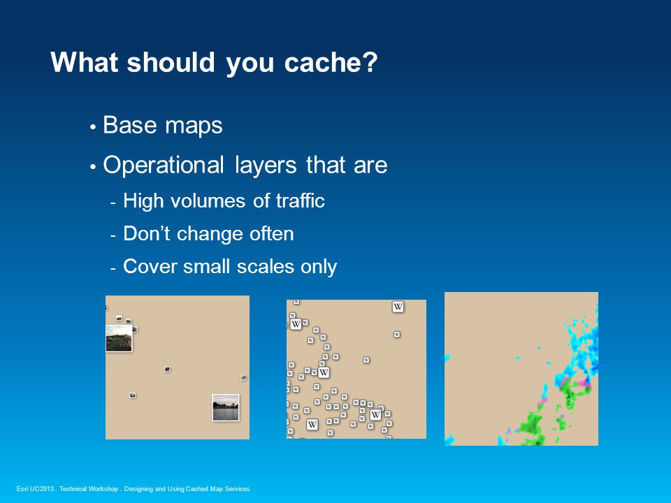 Esri UC2013. Technical Workshop. What should you cache.