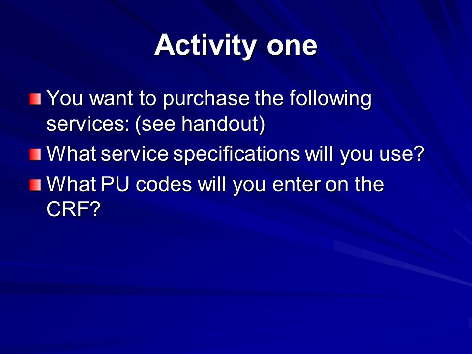 Activity one You want to purchase the following services: (see handout) What service specifications will you use.