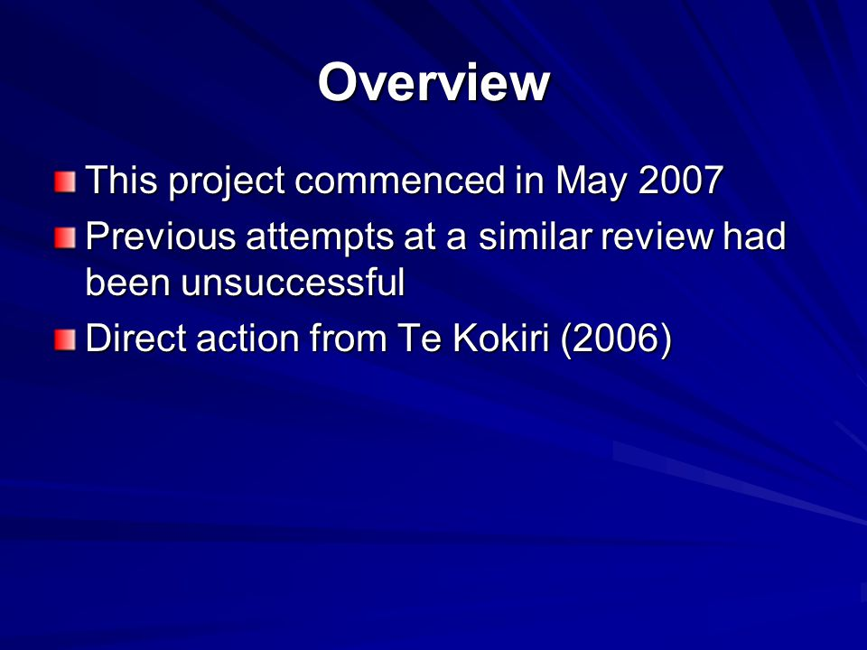 Overview This project commenced in May 2007 Previous attempts at a similar review had been unsuccessful Direct action from Te Kokiri (2006)