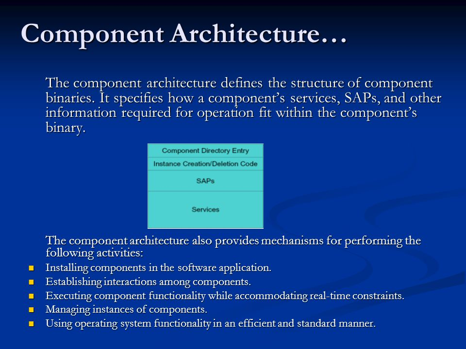 Component Architecture… The component architecture defines the structure of component binaries.