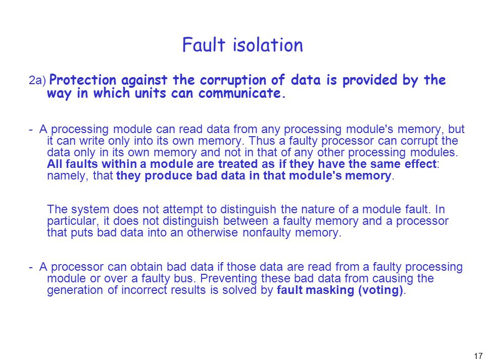 17 Fault isolation 2a) Protection against the corruption of data is provided by the way in which units can communicate. - A processing module can read
