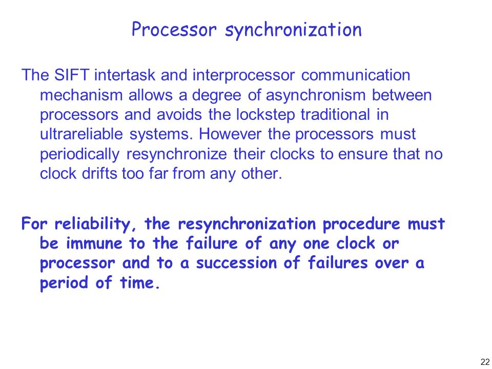 22 Processor synchronization The SIFT intertask and interprocessor communication mechanism allows a degree of asynchronism between processors and avoi