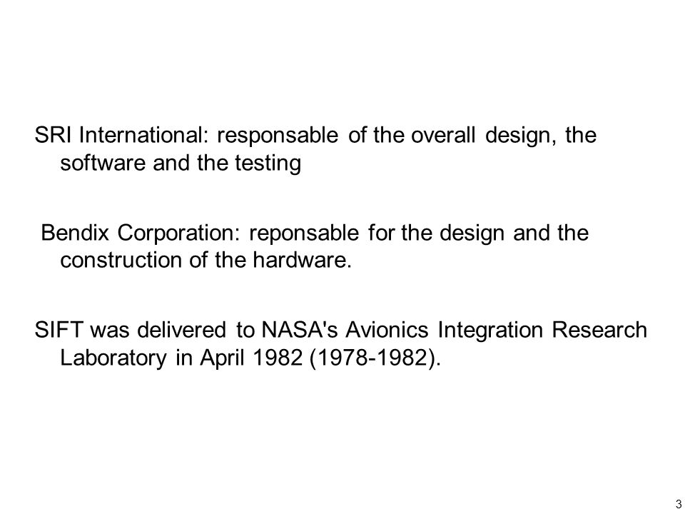 3 SRI International: responsable of the overall design, the software and the testing Bendix Corporation: reponsable for the design and the construction of the hardware.