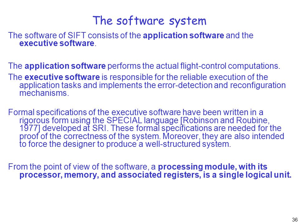 36 The software system The software of SIFT consists of the application software and the executive software. The application software performs the act