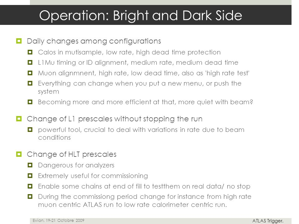 Operation: Bright and Dark Side  Daily changes among configurations  Calos in mutisample, low rate, high dead time protection  L1Mu timing or ID al