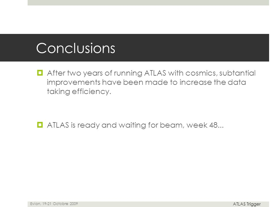 Conclusions  After two years of running ATLAS with cosmics, subtantial improvements have been made to increase the data taking efficiency.  ATLAS is