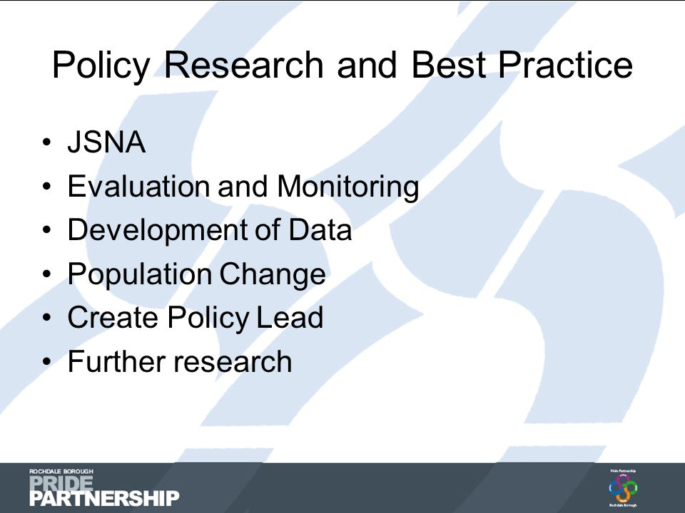 Policy Research and Best Practice JSNA Evaluation and Monitoring Development of Data Population Change Create Policy Lead Further research
